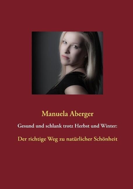 Gesund und schlank trotz Herbst und Winter: als eBook von Manuela Aberger
