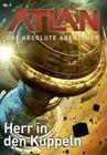 Atlan - Das absolute Abenteuer 9: Herr in den Kuppeln