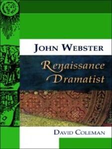 John Webster, Renaissance Dramatist als eBook von David Coleman - Edinburgh University Press