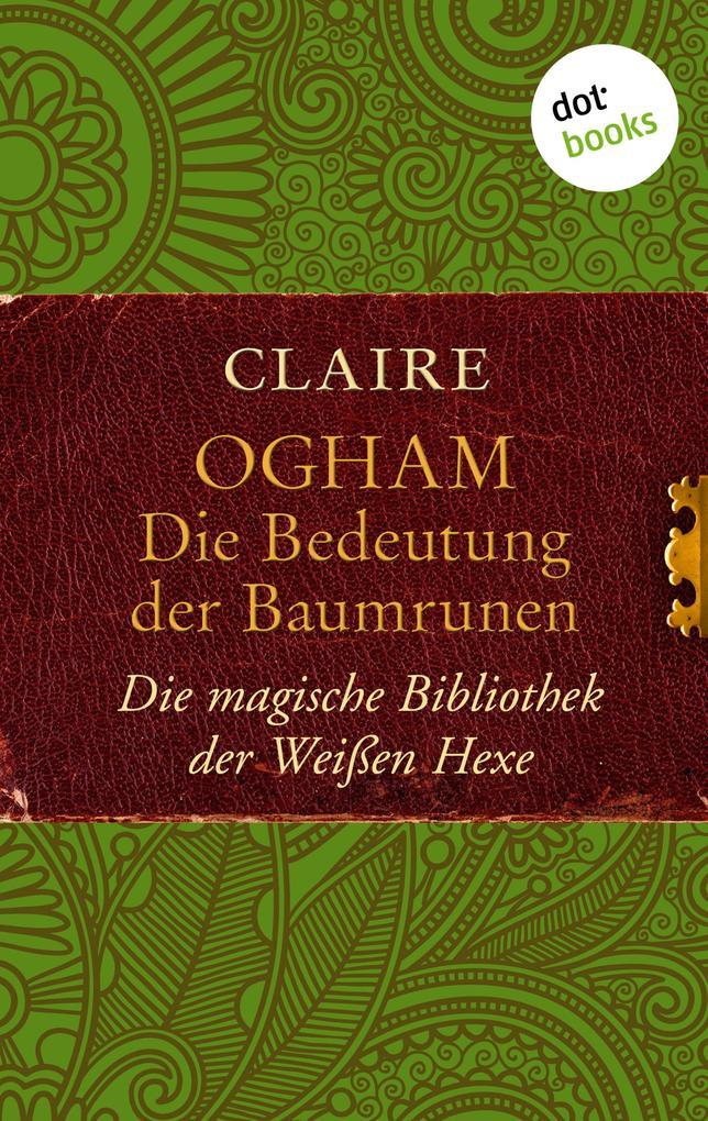 Ogham: Die Bedeutung der Baumrunen als eBook