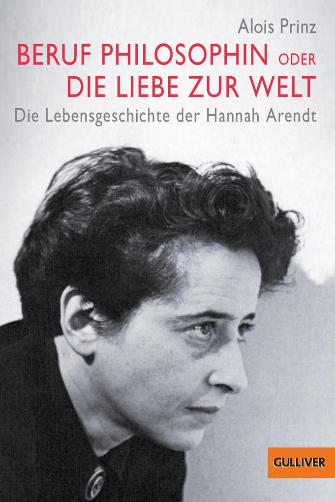 Beruf Philosophin oder Die Liebe zur Welt. Die Lebensgeschichte der Hannah Arendt als eBook epub