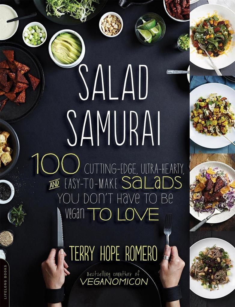 Salad Samurai: 100 Cutting-Edge, Ultra-Hearty, Easy-To-Make Salads You Don´t Have to Be Vegan to Love als Buch von Terry Hope Romero