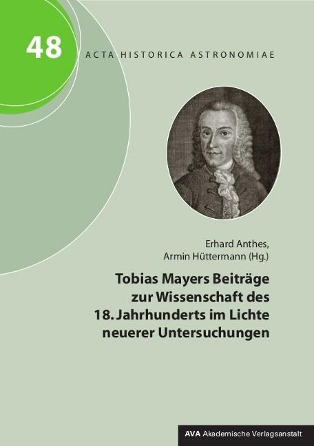 Tobias Mayers Beiträge zur Wissenschaft des 18. Jahrhunderts im Lichte neuerer Untersuchungen als Buch von