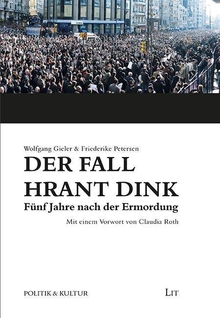 Der Fall Hrant Dink - Fünf Jahre nach der Ermordung als Buch von Wolfgang Gieler, Friederike Petersen