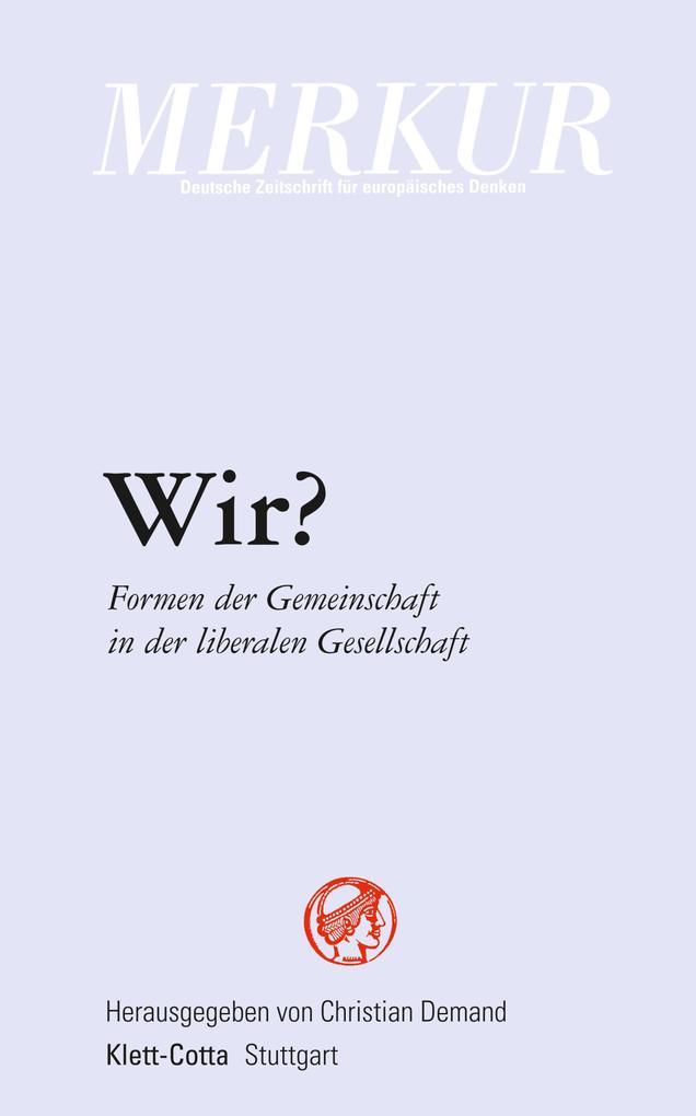 MERKUR Deutsche Zeitschrift für europäisches Denken. Wir? Formen der Gemeinschaft in der liberalen Gesellschaft. als eBook