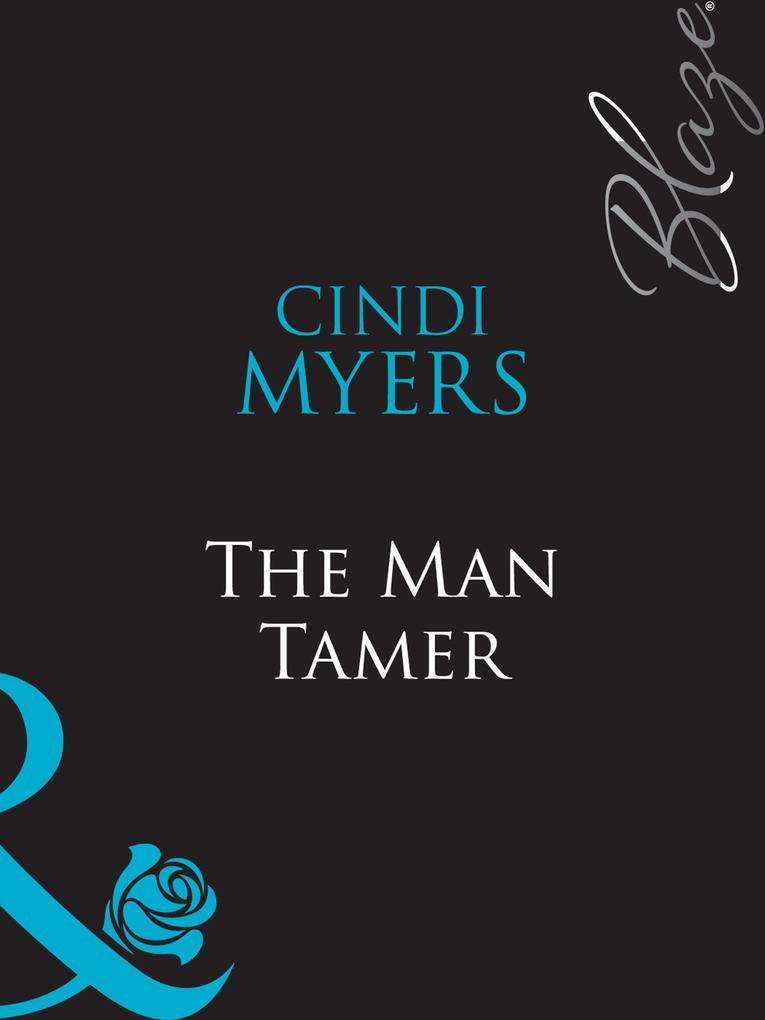 The Man Tamer (Mills & Boon Blaze) als eBook von Cindi Myers