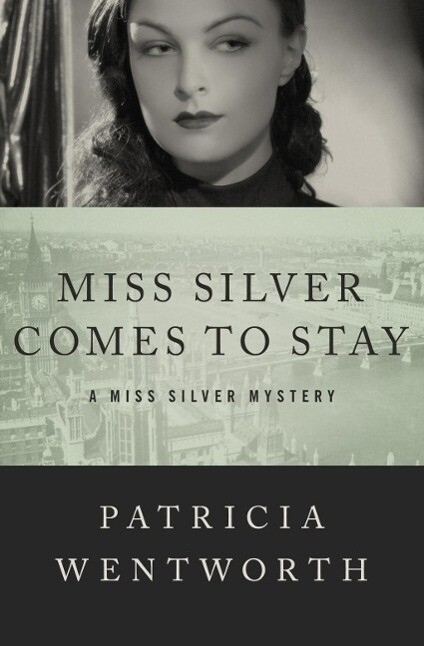 Miss Silver Comes to Stay als eBook von Patricia Wentworth