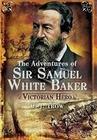 ADVENTURES OF SIR SAMUEL WHITE BAKER, THE
