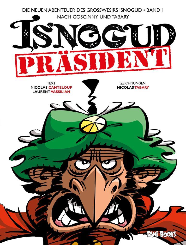Die neuen Abenteuer des Großwesirs Isnogud 1 - Präsident Isnogud als Buch von Nicolas Tabary, Nicolas Canteloup, Laurent