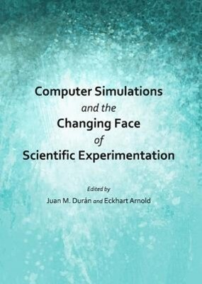 Computer Simulations and the Changing Face of Scientific Experimentation als Buch