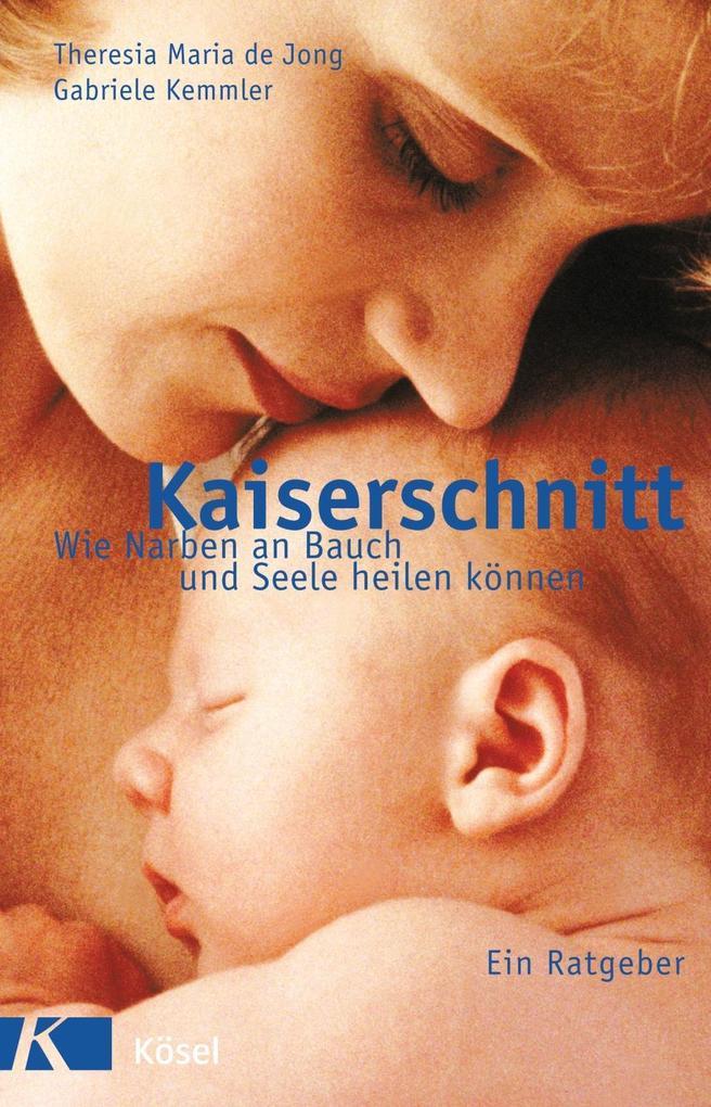 Kaiserschnitt - wie Narben an Bauch und Seele heilen können als Buch von Theresia Maria de Jong, Gabriele Kemmler