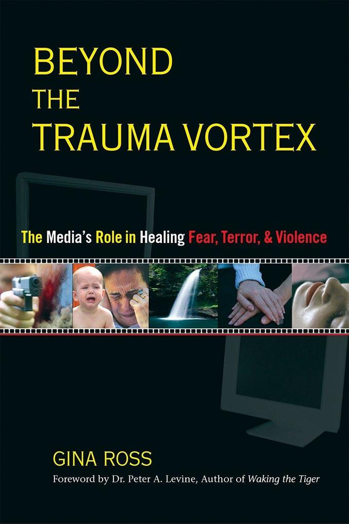 Beyond the Trauma Vortex: The Media's Role in Healing Fear, Terror, and Violence als Taschenbuch