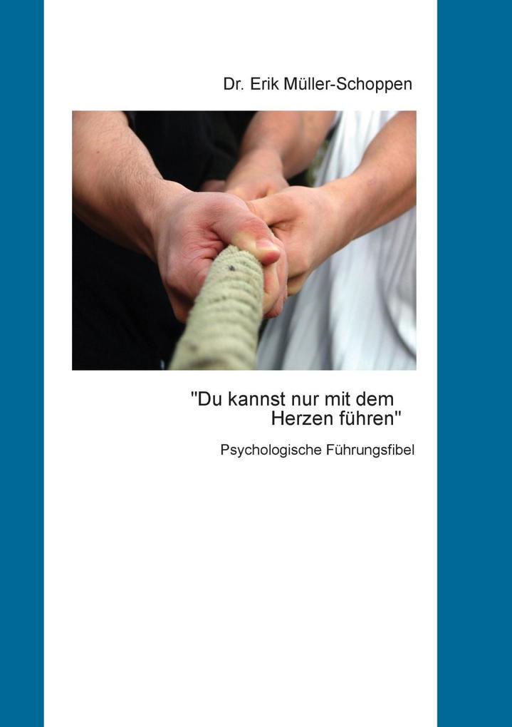 Du kannst nur mit dem Herzen führen als eBook von Erik Müller-Schoppen - Books on Demand