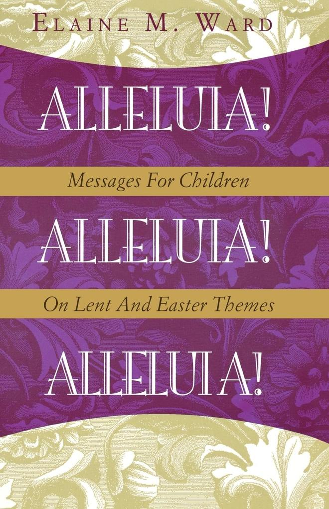 Alleluia!: Messages for Children on Lent and Easter Themes als Taschenbuch