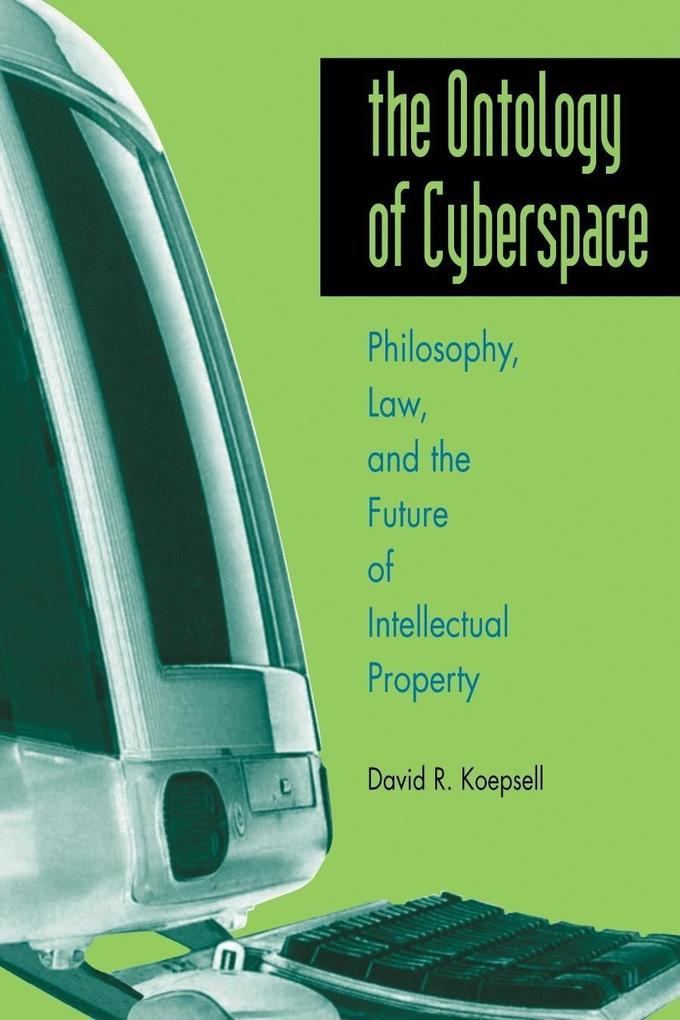 Ontology of Cyberspace: Philosophy, Law, and the Future of Intellectual Property als Taschenbuch