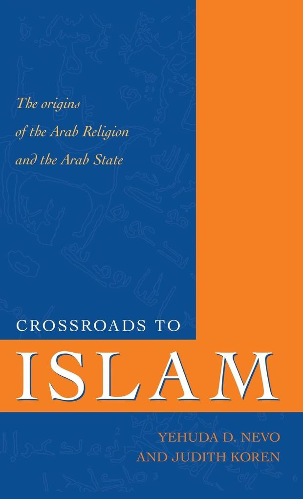 Crossroads to Islam: The Origins of the Arab Religion and the Arab State als Buch
