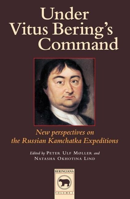 Under Vitus Bering's Command Recent Findings and New Perspectives on the Russian Kamchatka Expeditions als Taschenbuch