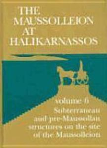 The Maussolleion at Halikarnassos. Reports of the Danish Archaeological Expedition to Bodrum: 6 Subterranean and Pre-Maussollan Structures on the Site als Buch