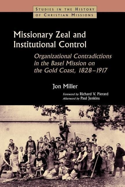 Missionary Zeal and Institutional Control: Organizational Contradictions in the Basel Mission on the Gold Coast, 1828-1917 als Taschenbuch