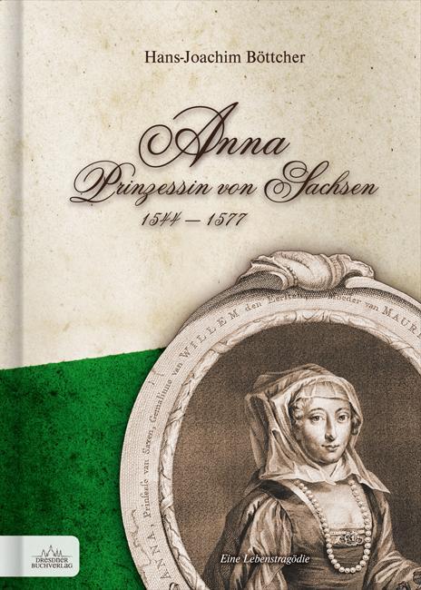 Anna Prinzessin von Sachsen 1544 - 1577 als Buch von Hans-Joachim Böttcher