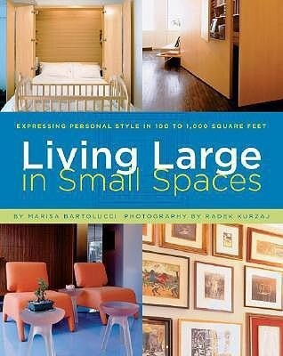 Living Large in Small Spaces: Expressing Personal Style in 100 to 1,000 Square Feet als Taschenbuch