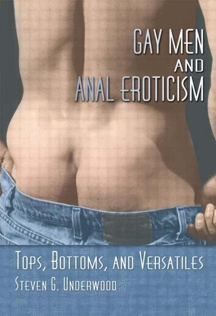 Gay Men and Anal Eroticism: Tops, Bottoms, and Versatiles als Taschenbuch