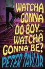 Watcha Gonna Do Boy...Watcha Gonna Be?: Print on Demand Edition