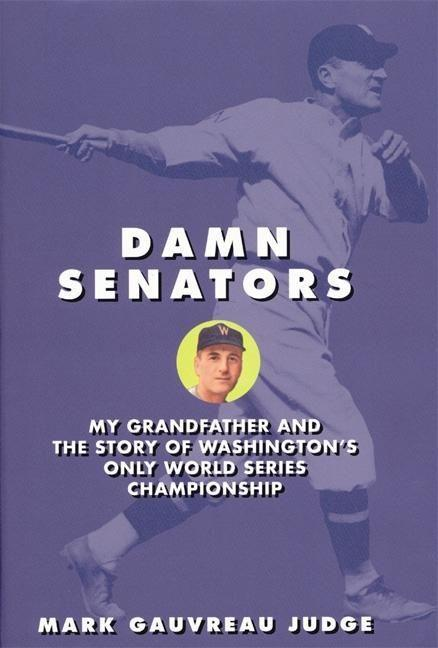 Damn Senators: My Grandfather and the Story of Washington's Only World Series Championship als Buch