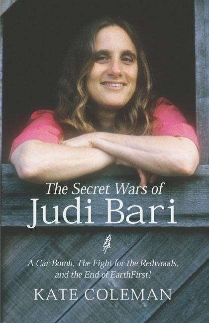 The Secret Wars of Judi Bari: A Car Bomb, the Fight for the Redwoods, and the End of Earth First als Buch