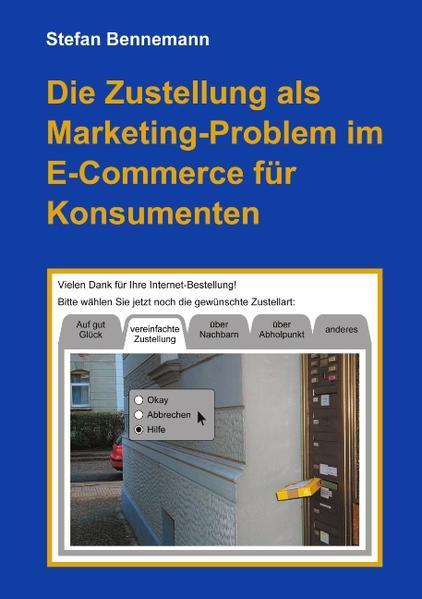 Die Zustellung als Marketingproblem im E-Commerce für Konsumenten als Buch