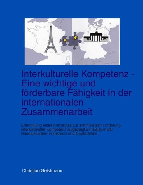 Interkulturelle Kompetenz - Eine wichtige und förderbare Fähigkeit in der internationalen Zusammenarbeit als Buch