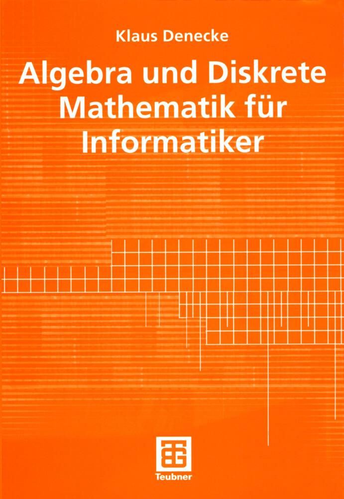 Algebra und Diskrete Mathematik für Informatiker als Buch