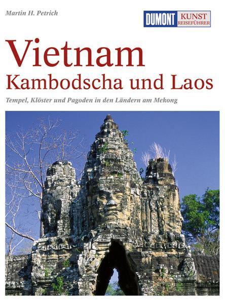 DuMont Kunst-Reiseführer Vietnam, Kambodscha und Laos als Buch
