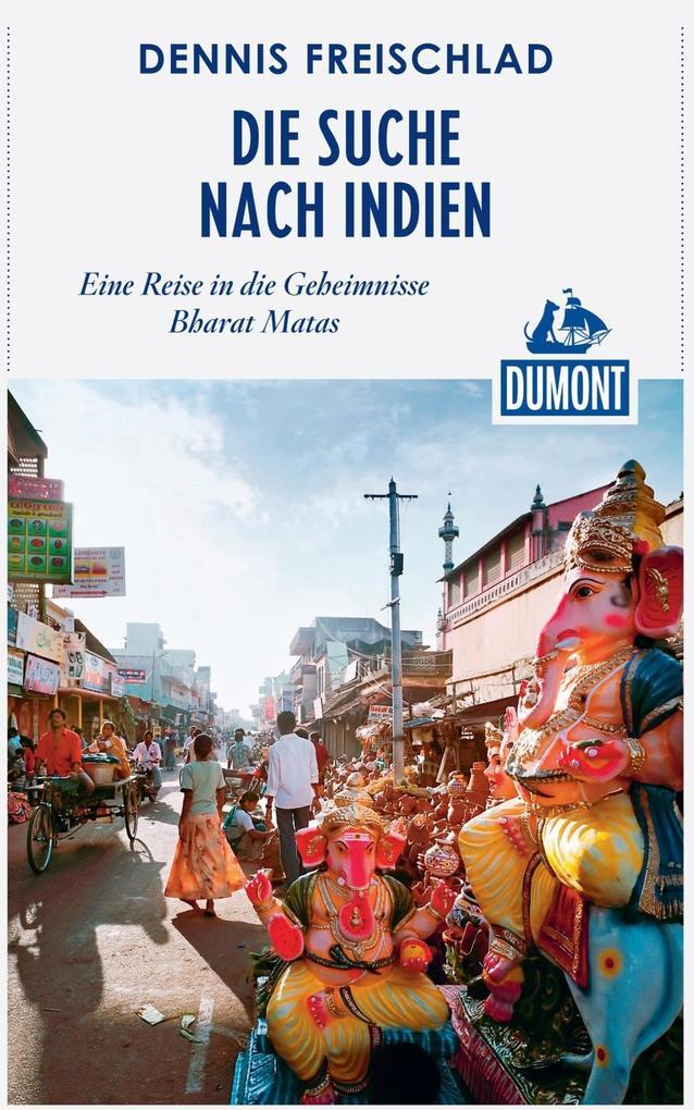 DuMont Reiseabenteuer Die Suche nach Indien als eBook