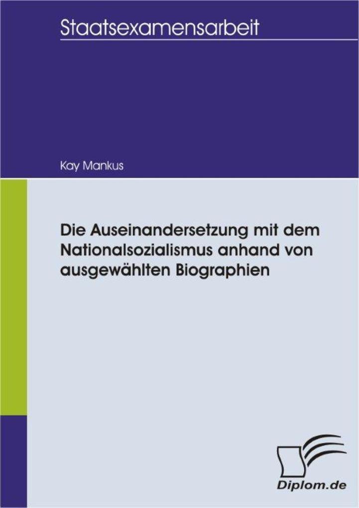 Die Auseinandersetzung mit dem Nationalsozialismus anhand von ausgewählten Biographien als eBook pdf