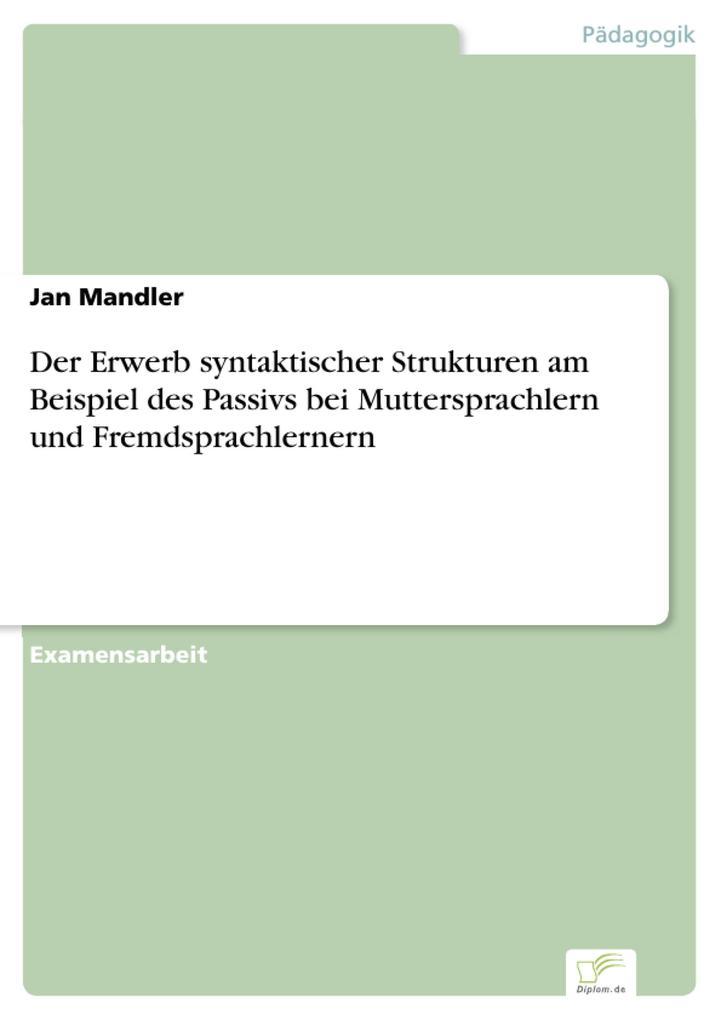 Der Erwerb syntaktischer Strukturen am Beispiel des Passivs bei Muttersprachlern und Fremdsprachlernern als eBook