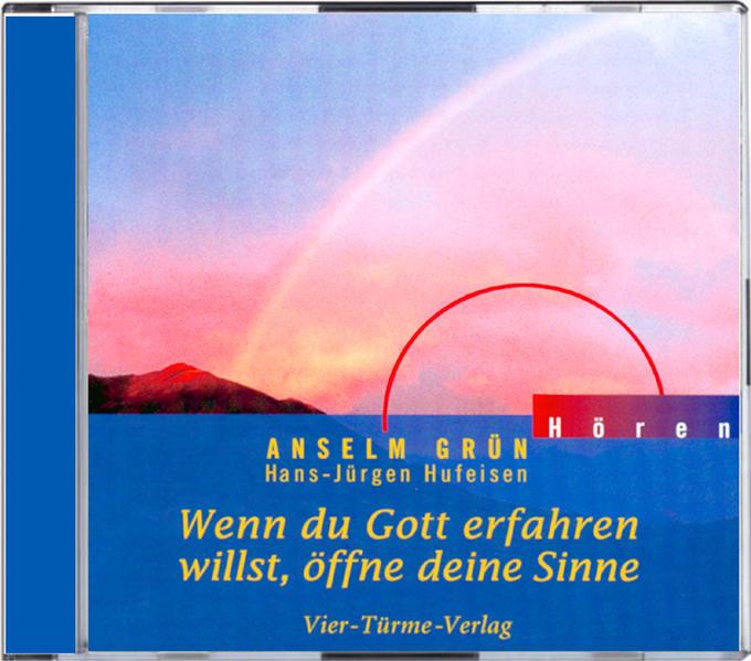 Wenn du Gott erfahren willst, öffne deine Sinne. CD als Hörbuch