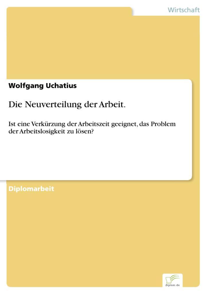 Die Neuverteilung der Arbeit. als eBook von Wolfgang Uchatius - Diplom.de