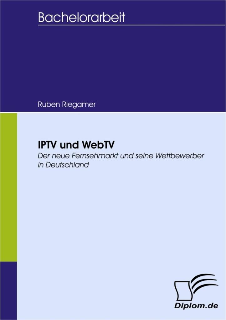 IPTV und WebTV - Der neue Fernsehmarkt und seine Wettbewerber in Deutschland als eBook pdf