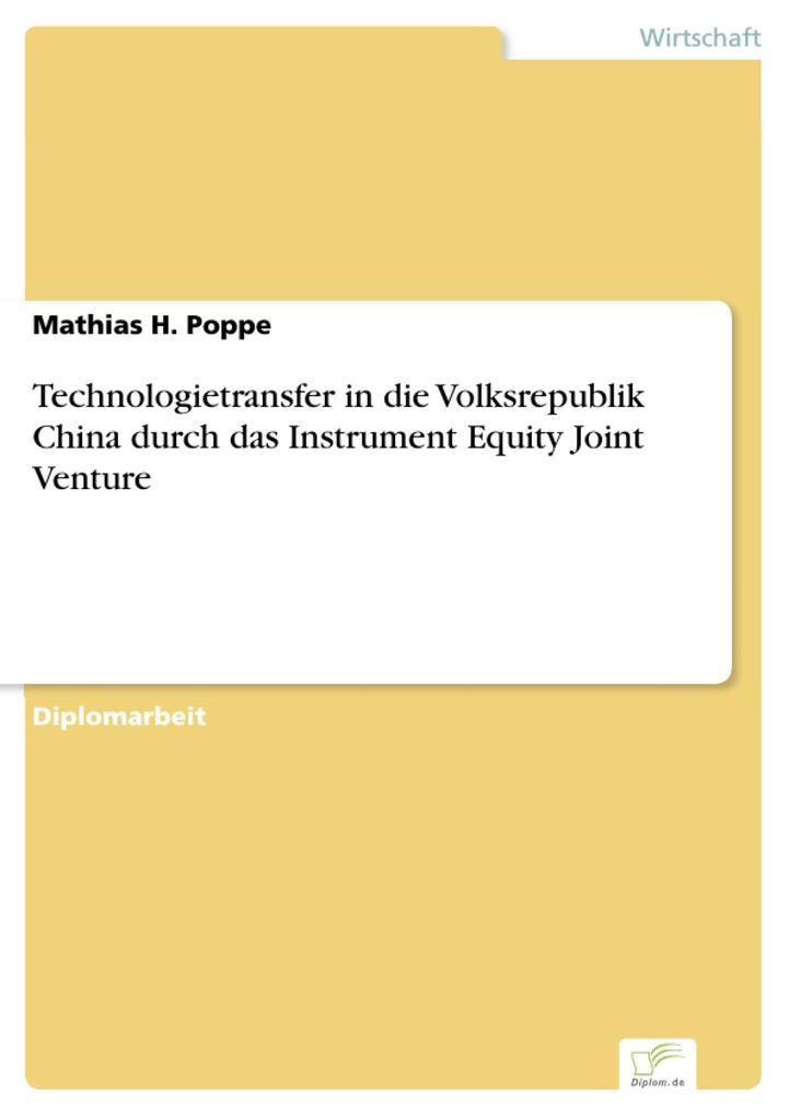 Technologietransfer in die Volksrepublik China durch das Instrument Equity Joint Venture als eBook von Mathias H. Poppe - Diplom.de