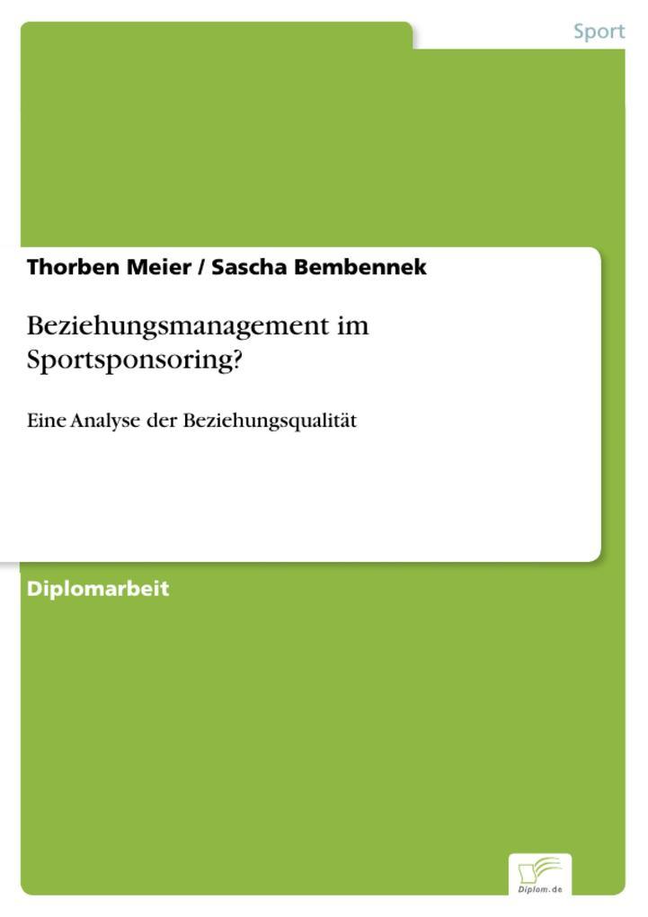 Beziehungsmanagement im Sportsponsoring? als eBook von Thorben Meier, Sascha Bembennek - Diplom.de