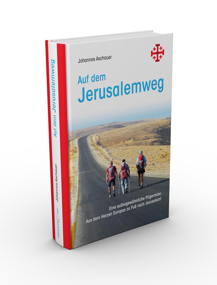Auf dem Jerusalemweg: Eine außergewöhnliche Pilgerreise als Buch