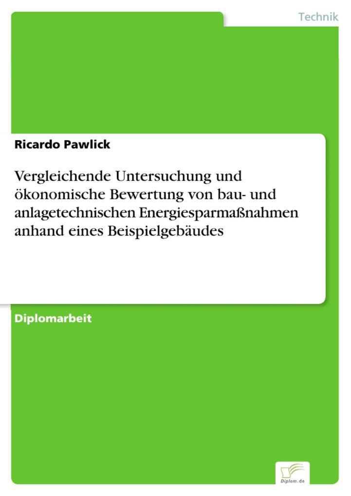 Vergleichende Untersuchung und ökonomische Bewertung von bau- und anlagetechnischen Energiesparmaßnahmen anhand eines Beispielgebäudes