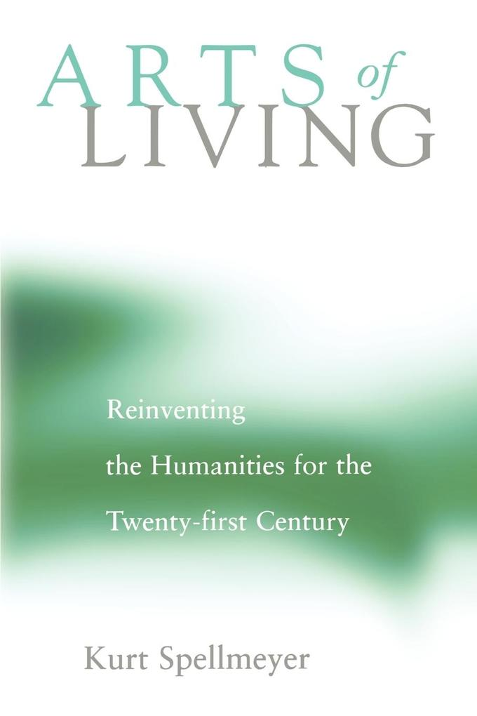 Arts of Living: Reinventing the Humanities for the Twenty-First Century als Taschenbuch
