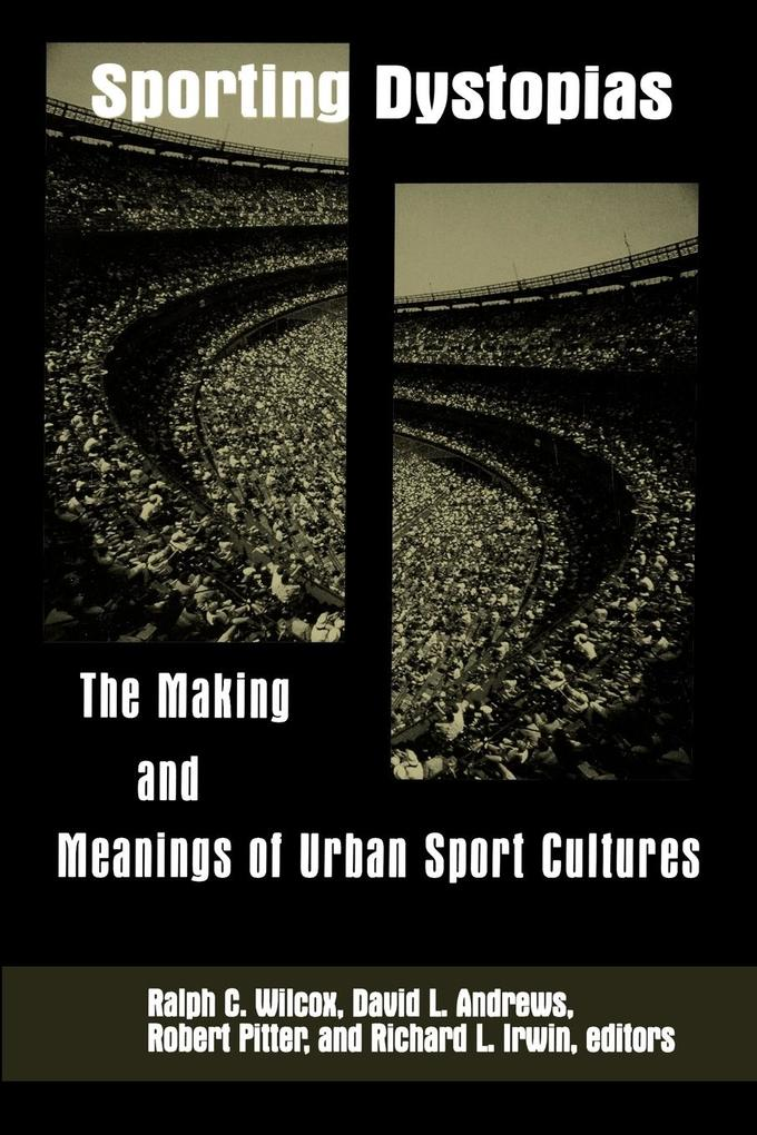 Sporting Dystopias: The Making and Meaning of Urban Sport Cultures als Taschenbuch