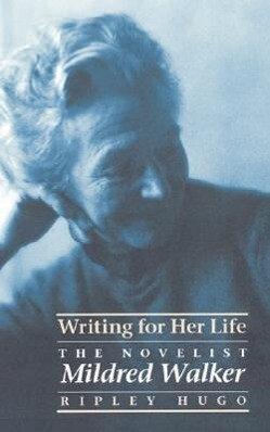 Writing for Her Life: The Novelist Mildred Walker als Buch