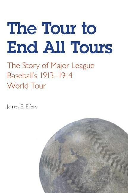 The Tour to End All Tours: The Story of Major League Baseball's 1913-1914 World Tour als Taschenbuch