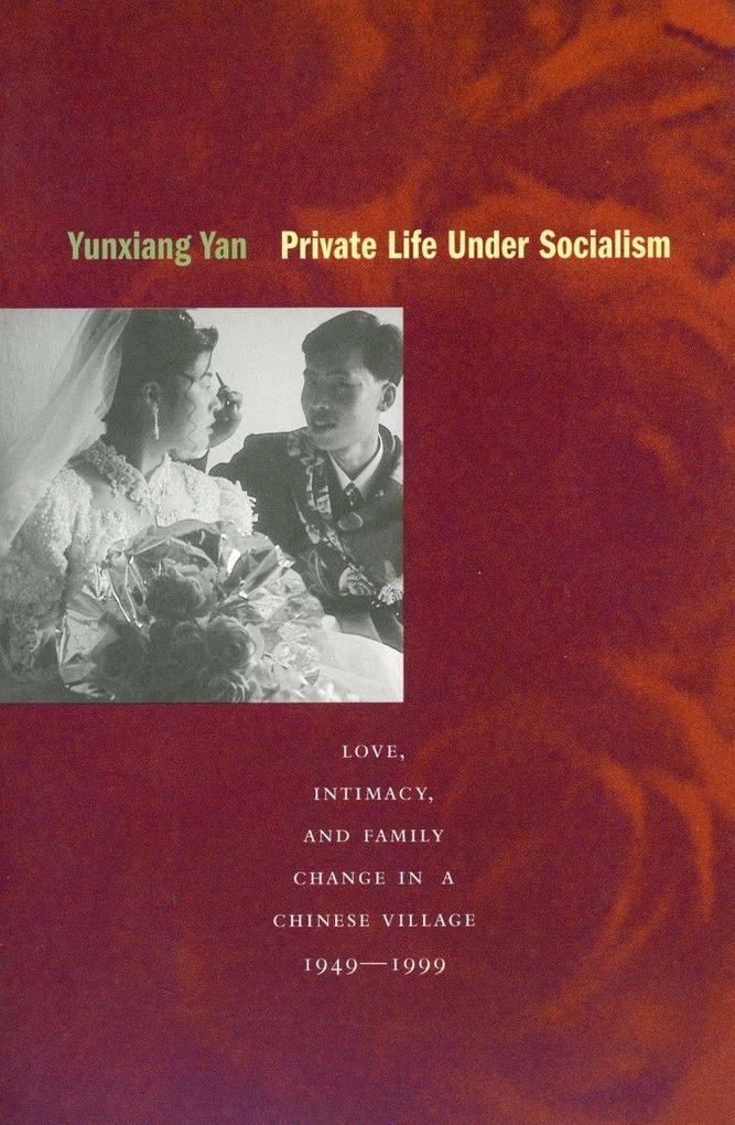 Private Life Under Socialism: Love, Intimacy, and Family Change in a Chinese Village, 1949-1999 als Taschenbuch