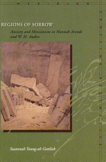 Regions of Sorrow: Anxiety and Messianism in Hannah Arendt and W. H. Auden als Taschenbuch