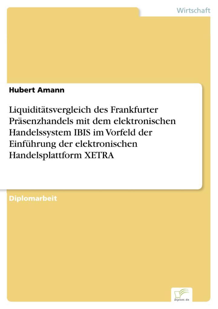 Liquiditätsvergleich des Frankfurter Präsenzhandels mit dem elektronischen Handelssystem IBIS im Vorfeld der Einführung der elektronischen Handelsplattform XETRA als eBook